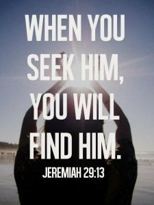 When you seek Him you will find Him